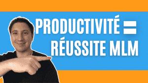 Comment être plus productif pour réussir en marketing de réseau